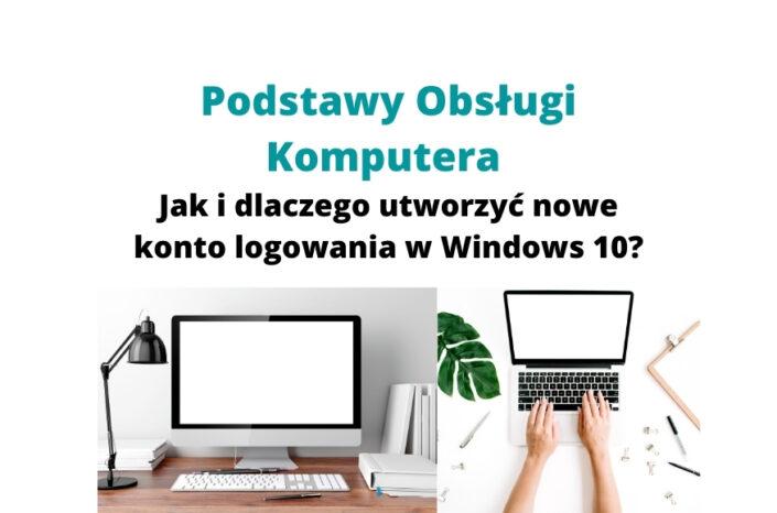 Jak utworzyć nowe konta logowania Windows 10? Obsługa komputera!