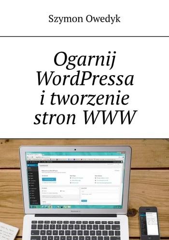 Książka Ogarnij WordPressa i tworzenie stron WWW