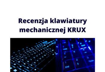 Recenzja klawiatury mechanicznej KRUX do komputera, pisania i gier
