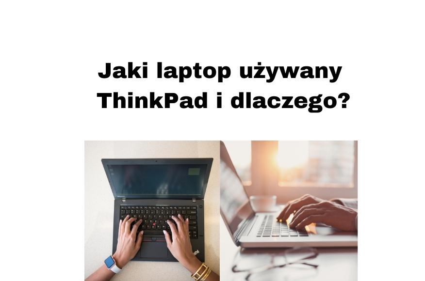 Recenzja używanego laptopa ThinkPad z nowymi podzespołami – czy warto?