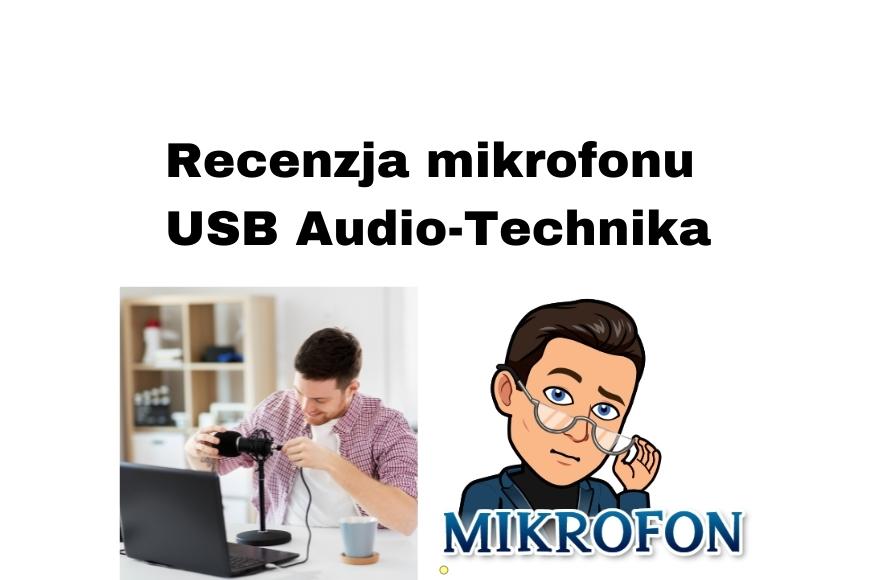Recenzja mikrofonu USB do komputera i laptopa Audio-Technika AT2020