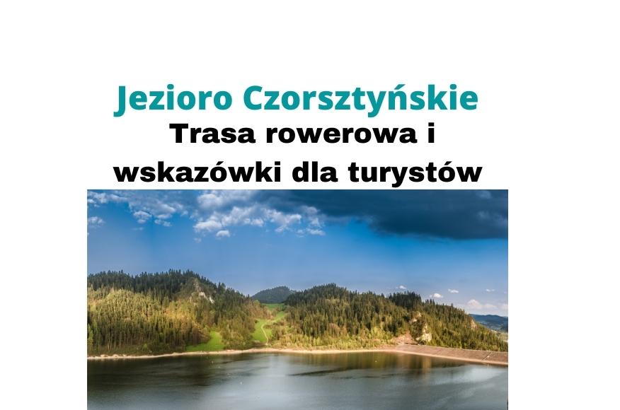 Jezioro Czorsztyńskie – trasa rowerowa i wskazówki dla turystów