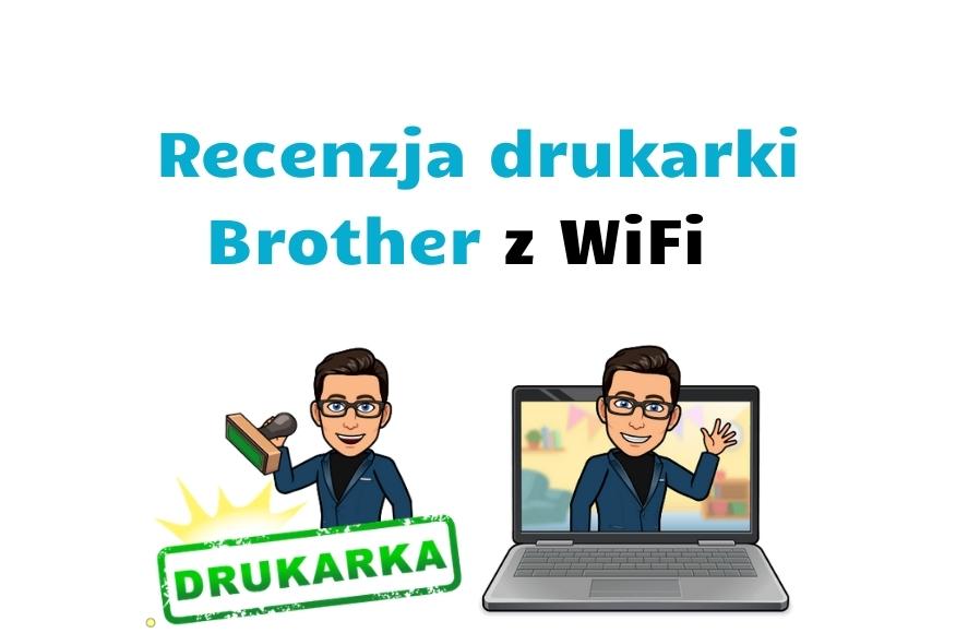 Recenzja drukarki Brother MCF-J470DW i nowe z połączeniem WiFi i USB