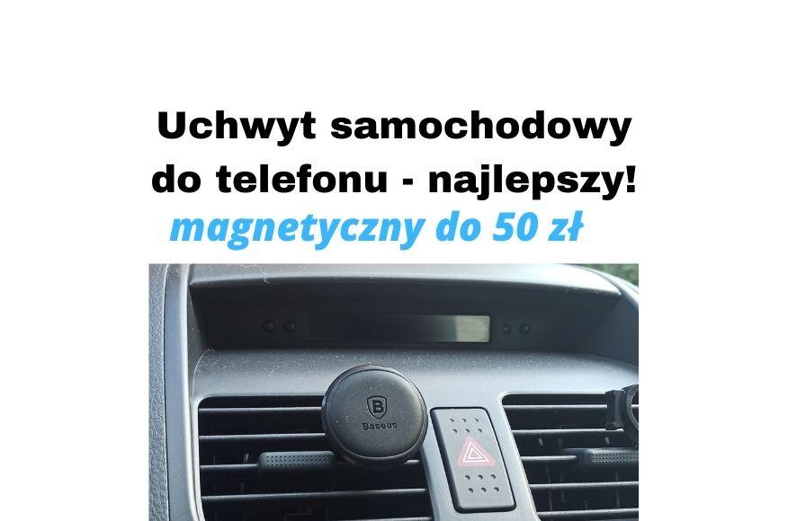 Najlepszy uchwyt samochodowy do telefonu do 50 zł - magnetyczny