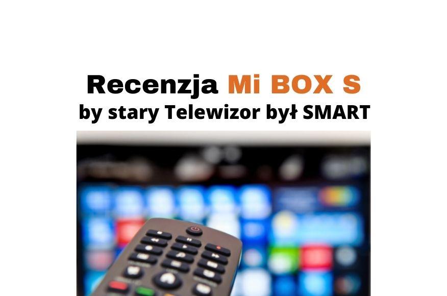 Recenzja Mi BOX S by stary telewizor był jak ze Smart i Android TV