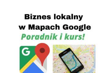 Założenie wizytówki i strony WWW w Mapach Google + promocja biznesu