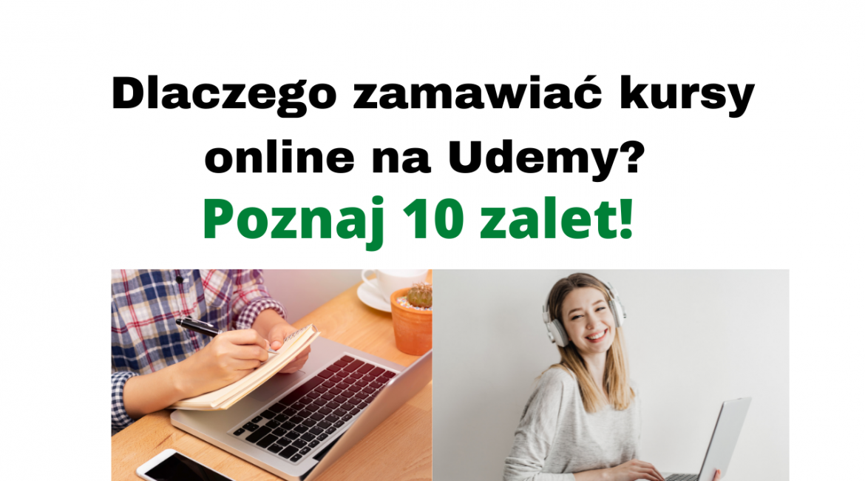 Dlaczego zamawiać kursy online na Udemy? Minimum 10 zalet!