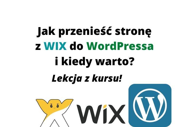 Jak przenieść stronę WWW z WIX do WordPressa i kiedy warto? Z kursu!