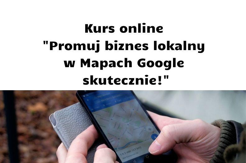 Kurs online Promuj biznes lokalny w Mapach Google skutecznie!