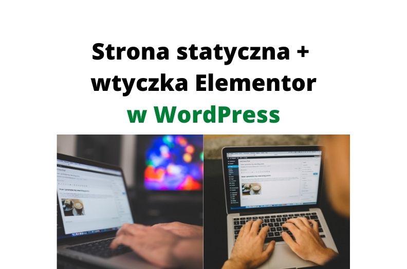Strona statyczna i wtyczka Elementor w WordPress to dobry wybór