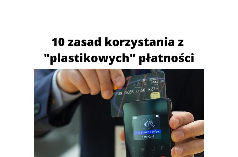 """Karty kredytowe i debetowe - 10 zasad rozsądnego i bezpiecznego korzystania z """"plastikowych"""" płatności"""