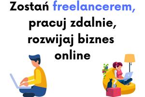 Kurs online zostać freelancerem, pracuj zdalnie i rozwijaj biznes online