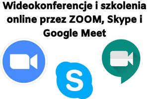 Wideokonferencje i szkolenia online przez ZOOM, Skype i Google Meet